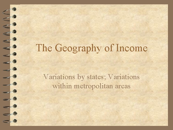 The Geography of Income Variations by states; Variations within metropolitan areas