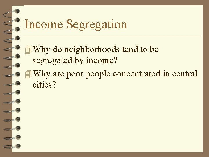 Income Segregation 4 Why do neighborhoods tend to be segregated by income? 4 Why