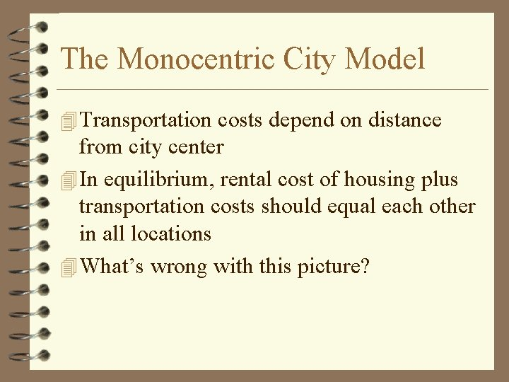 The Monocentric City Model 4 Transportation costs depend on distance from city center 4