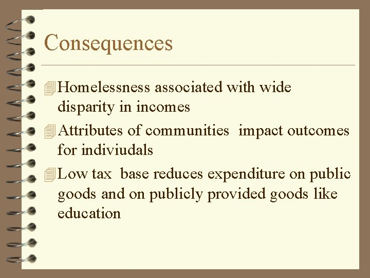 Consequences 4 Homelessness associated with wide disparity in incomes 4 Attributes of communities impact