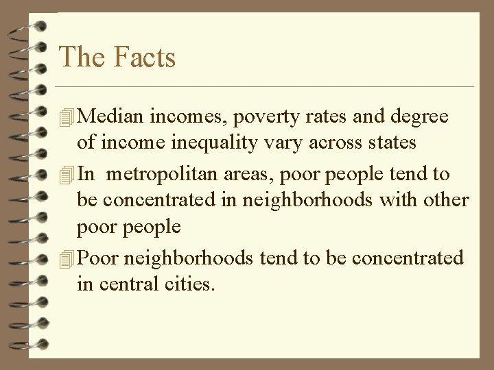 The Facts 4 Median incomes, poverty rates and degree of income inequality vary across