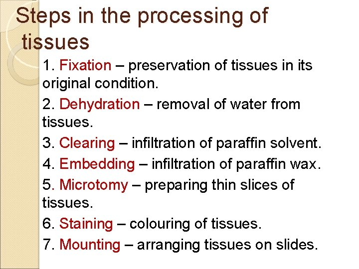 Steps in the processing of tissues 1. Fixation – preservation of tissues in its