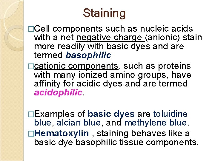 Staining �Cell components such as nucleic acids with a net negative charge (anionic) stain
