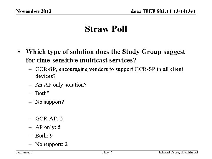 November 2013 doc. : IEEE 802. 11 -13/1413 r 1 Straw Poll • Which