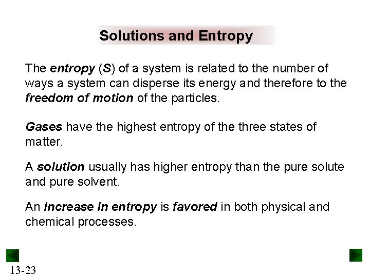 Solutions and Entropy The entropy (S) of a system is related to the number