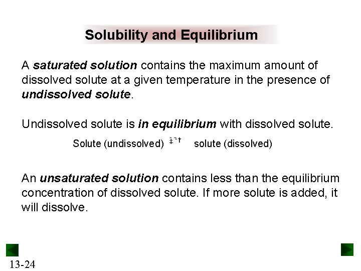 Solubility and Equilibrium A saturated solution contains the maximum amount of dissolved solute at