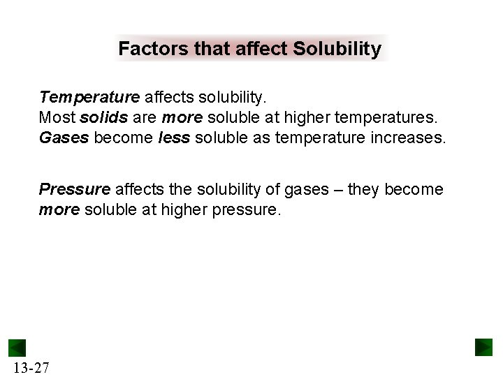 Factors that affect Solubility Temperature affects solubility. Most solids are more soluble at higher