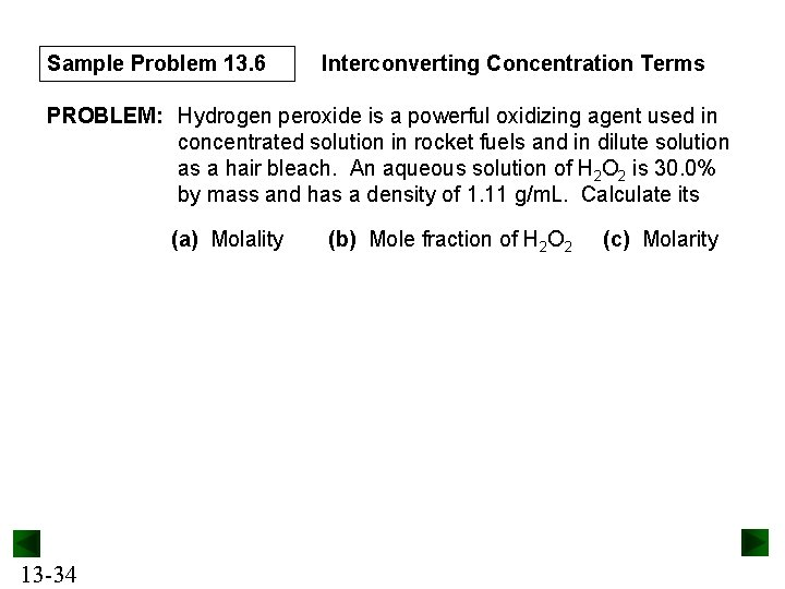 Sample Problem 13. 6 Interconverting Concentration Terms PROBLEM: Hydrogen peroxide is a powerful oxidizing