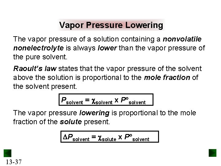 Vapor Pressure Lowering The vapor pressure of a solution containing a nonvolatile nonelectrolyte is