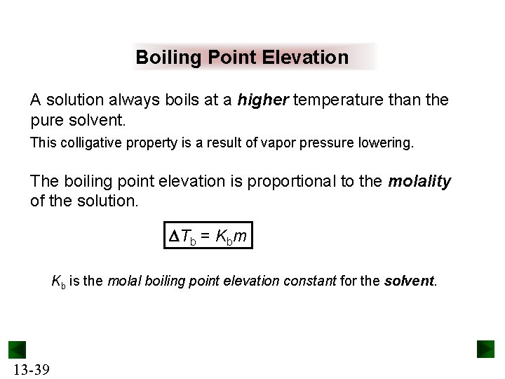 Boiling Point Elevation A solution always boils at a higher temperature than the pure