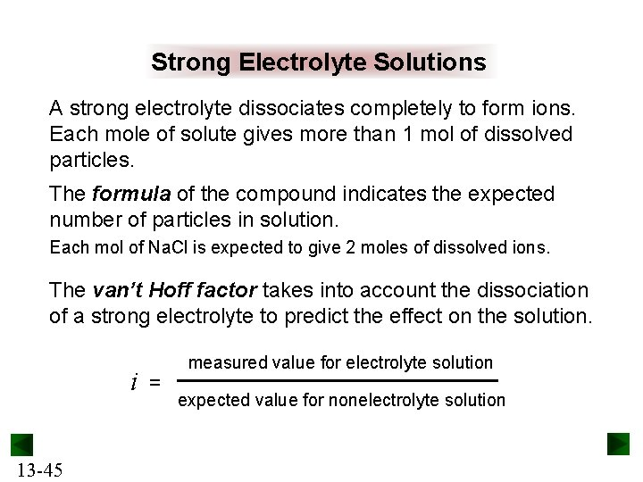 Strong Electrolyte Solutions A strong electrolyte dissociates completely to form ions. Each mole of