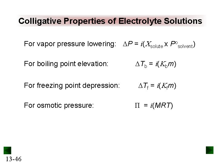 Colligative Properties of Electrolyte Solutions For vapor pressure lowering: P = i(Csolute x Posolvent)