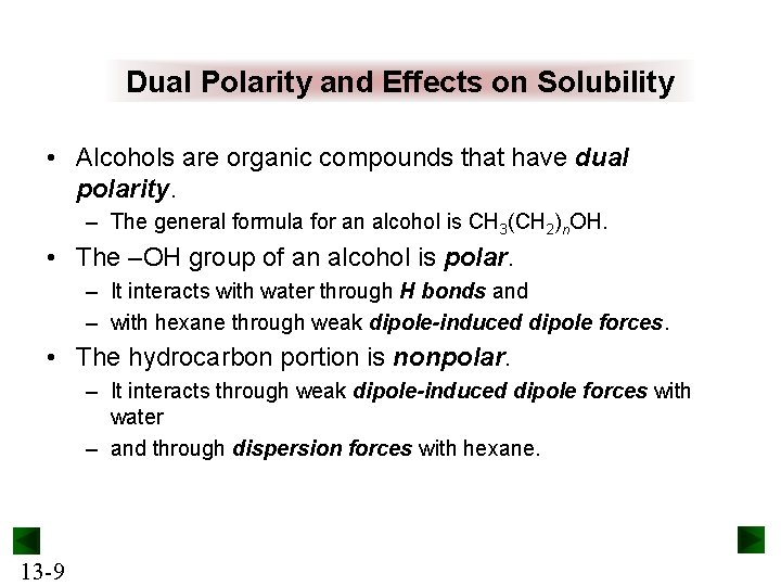 Dual Polarity and Effects on Solubility • Alcohols are organic compounds that have dual