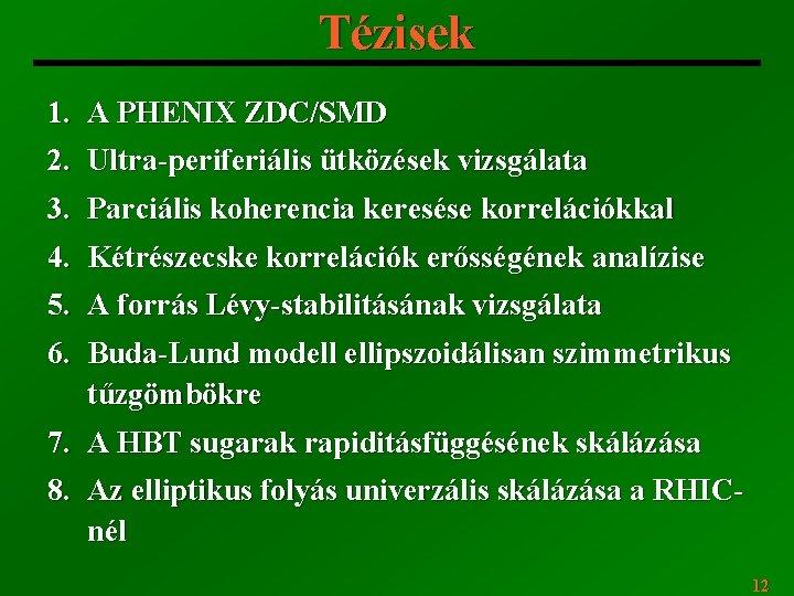 Tézisek 1. A PHENIX ZDC/SMD 2. Ultra-periferiális ütközések vizsgálata 3. Parciális koherencia keresése korrelációkkal