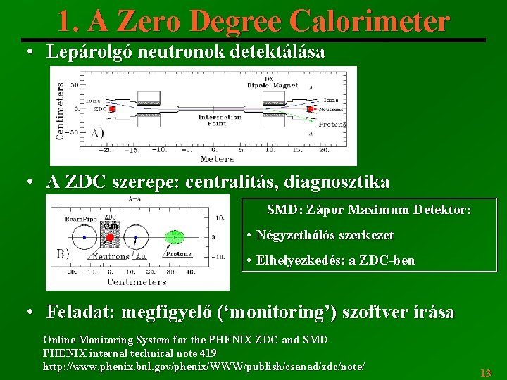 1. A Zero Degree Calorimeter • Lepárolgó neutronok detektálása • A ZDC szerepe: centralitás,