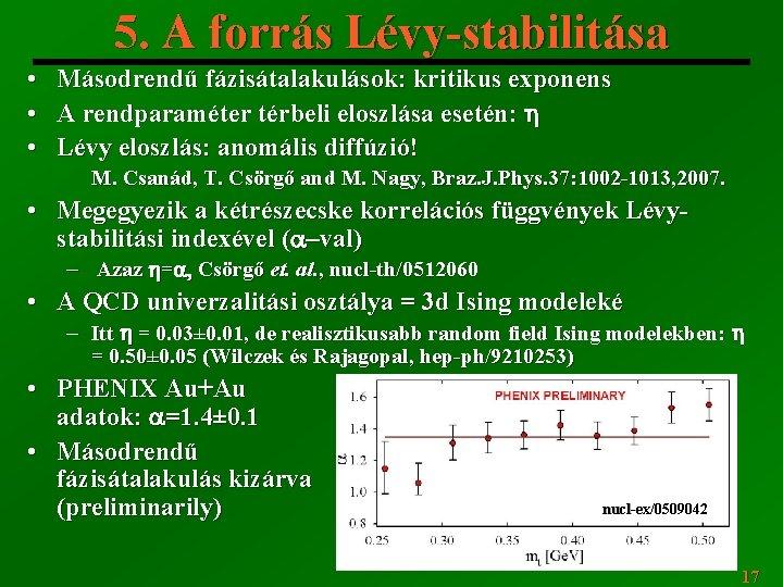 5. A forrás Lévy-stabilitása • • • Másodrendű fázisátalakulások: kritikus exponens A rendparaméter térbeli