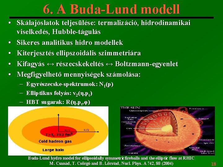 6. A Buda-Lund modell • Skálajóslatok teljesülése: termalizáció, hidrodinamikai viselkedés, Hubble-tágulás • Sikeres analitikus
