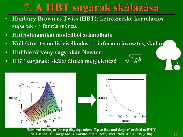 7. A HBT sugarak skálázása • Hanbury Brown és Twiss (HBT): kétrészecske korrelációs sugarak