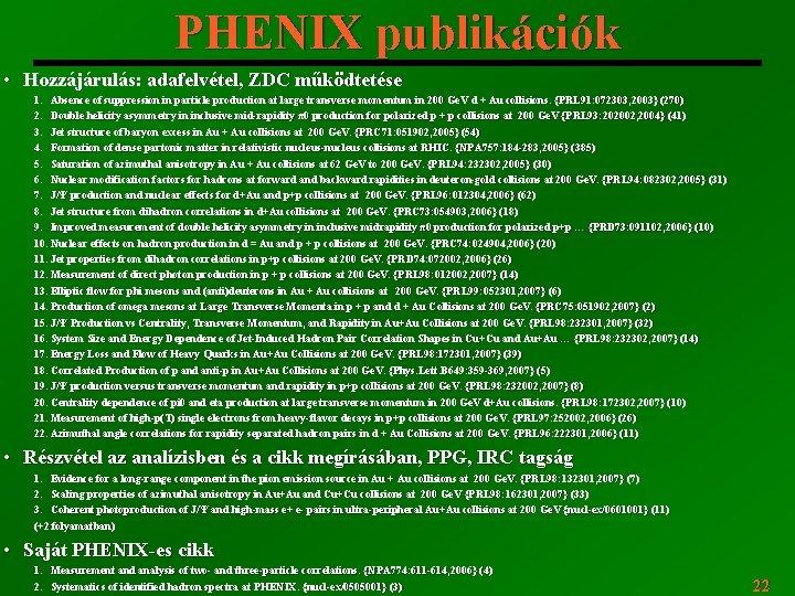 PHENIX publikációk • Hozzájárulás: adafelvétel, ZDC működtetése 1. Absence of suppression in particle production