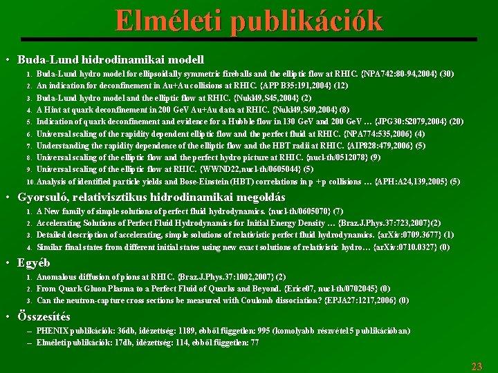 Elméleti publikációk • Buda-Lund hidrodinamikai modell Buda-Lund hydro model for ellipsoidally symmetric fireballs and