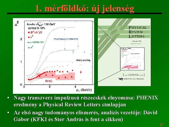 1. mérföldkő: új jelenség • Nagy transzverz impulzusú részecskék elnyomása: PHENIX eredmény a Physical