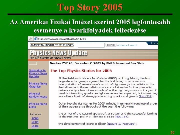 Top Story 2005 Az Amerikai Fizikai Intézet szerint 2005 legfontosabb eseménye a kvarkfolyadék felfedezése