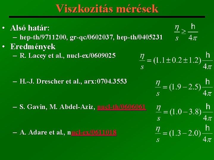 Viszkozitás mérések • Alsó határ: ─ hep-th/9711200, gr-qc/0602037, hep-th/0405231 • Eredmények ─ R. Lacey