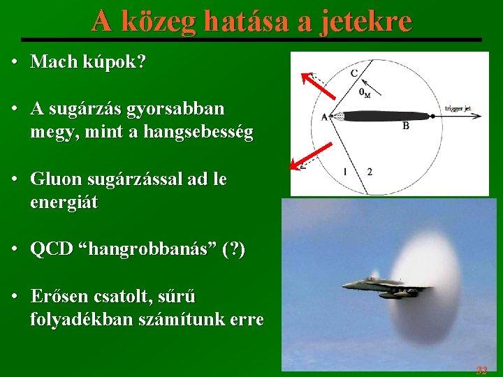 A közeg hatása a jetekre • Mach kúpok? • A sugárzás gyorsabban megy, mint