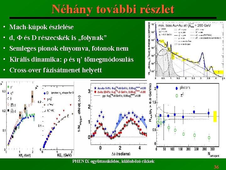"""Néhány további részlet • Mach-kúpok észlelése • d, Φ és D részecskék is """"folynak"""""""