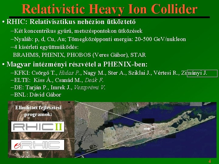 Relativistic Heavy Ion Collider • RHIC: Relativisztikus nehézion ütköztető ─Két koncentrikus gyűrű, metszéspontokon ütközések