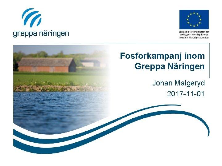 Fosforkampanj inom Greppa Näringen Johan Malgeryd 2017 -11 -01