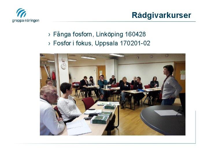 Rådgivarkurser › Fånga fosforn, Linköping 160428 › Fosfor i fokus, Uppsala 170201 -02