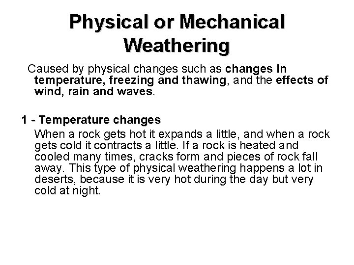 Physical or Mechanical Weathering Caused by physical changes such as changes in temperature, freezing