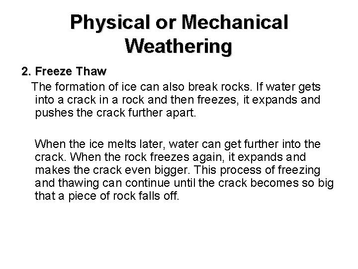 Physical or Mechanical Weathering 2. Freeze Thaw The formation of ice can also break