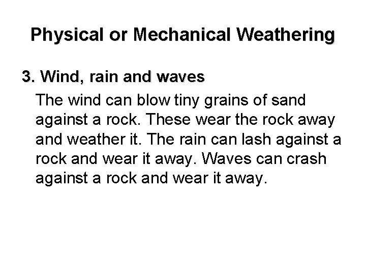 Physical or Mechanical Weathering 3. Wind, rain and waves The wind can blow tiny
