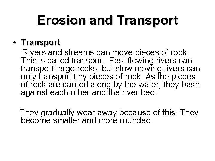 Erosion and Transport • Transport Rivers and streams can move pieces of rock. This