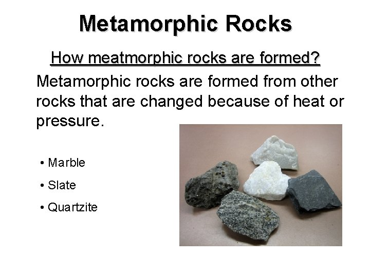 Metamorphic Rocks How meatmorphic rocks are formed? Metamorphic rocks are formed from other rocks