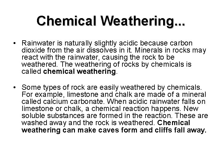 Chemical Weathering. . . • Rainwater is naturally slightly acidic because carbon dioxide from