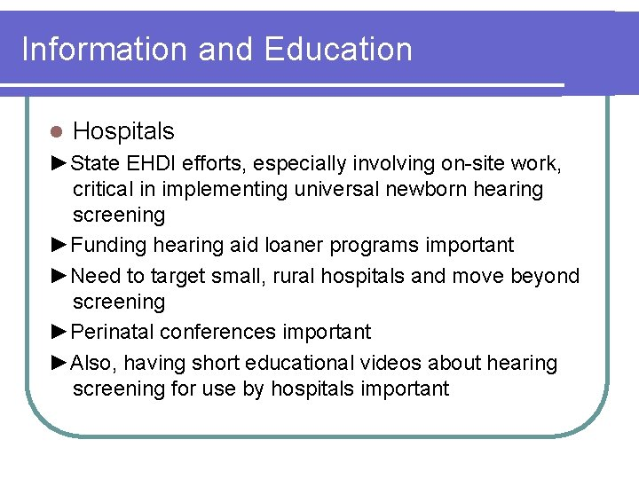 Information and Education l Hospitals ►State EHDI efforts, especially involving on-site work, critical in