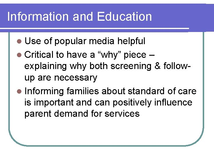 Information and Education l Use of popular media helpful l Critical to have a