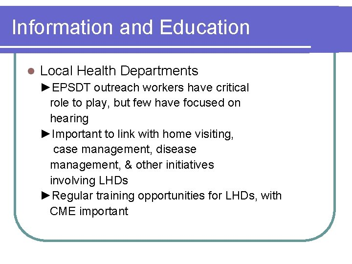 Information and Education l Local Health Departments ►EPSDT outreach workers have critical role to