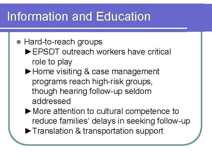 Information and Education l Hard-to-reach groups ►EPSDT outreach workers have critical role to play