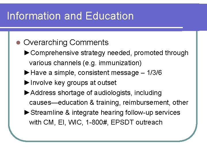 Information and Education l Overarching Comments ►Comprehensive strategy needed, promoted through various channels (e.