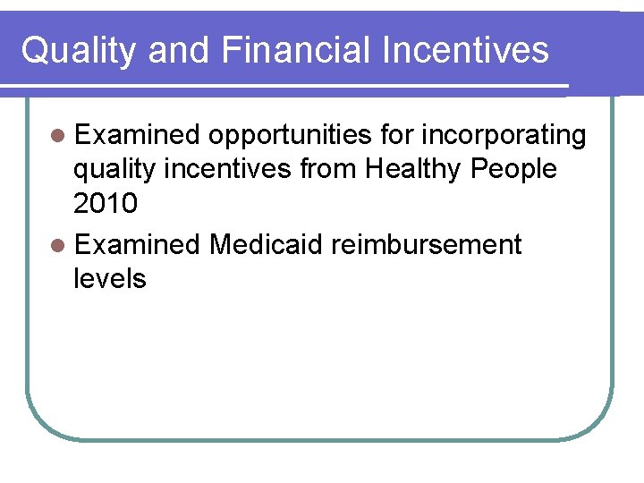Quality and Financial Incentives l Examined opportunities for incorporating quality incentives from Healthy People