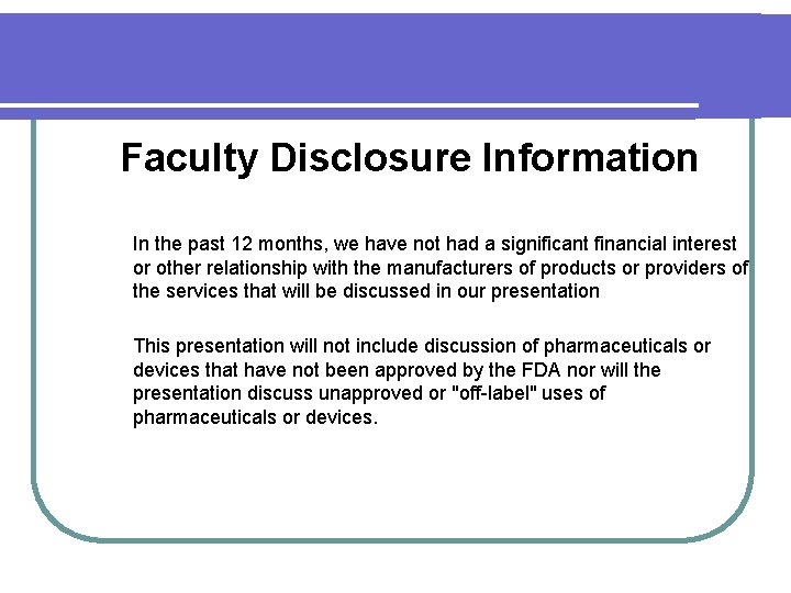 Faculty Disclosure Information In the past 12 months, we have not had a significant