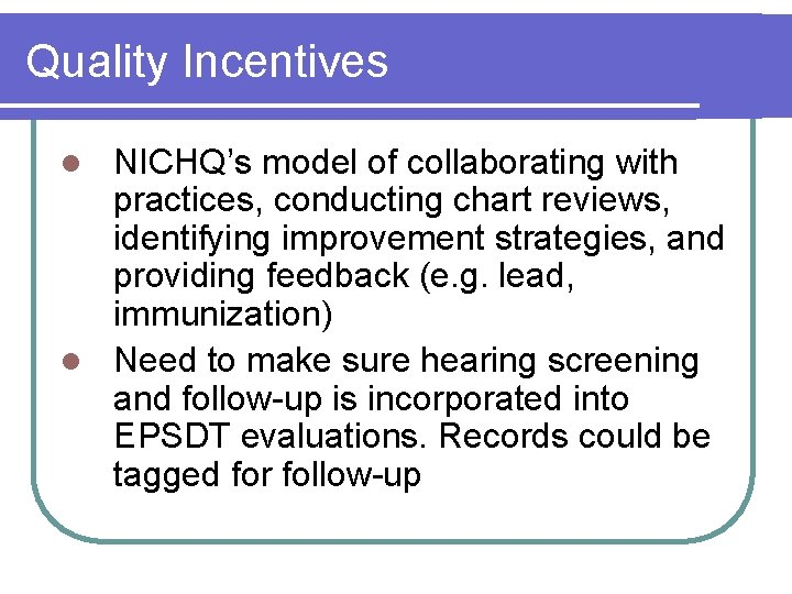 Quality Incentives NICHQ's model of collaborating with practices, conducting chart reviews, identifying improvement strategies,