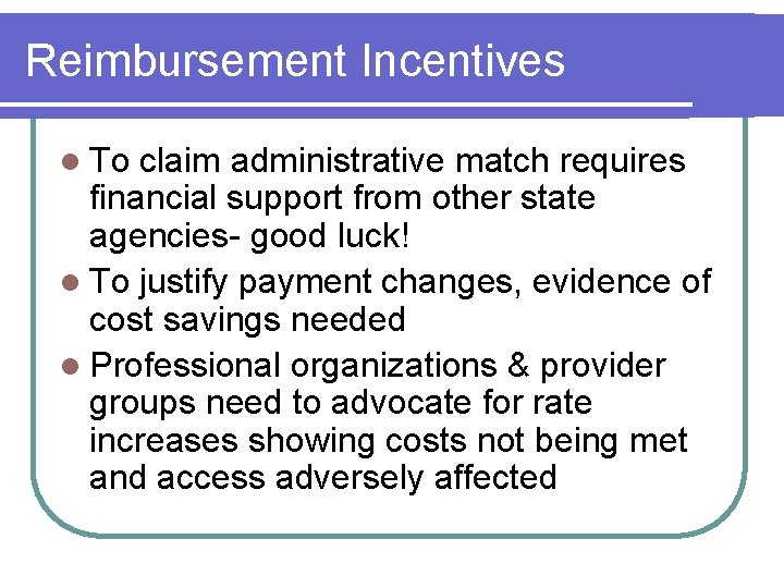 Reimbursement Incentives l To claim administrative match requires financial support from other state agencies-