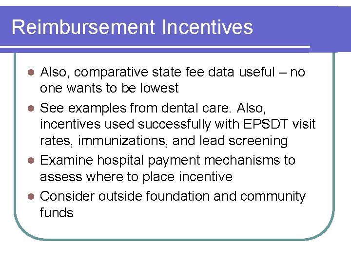 Reimbursement Incentives Also, comparative state fee data useful – no one wants to be