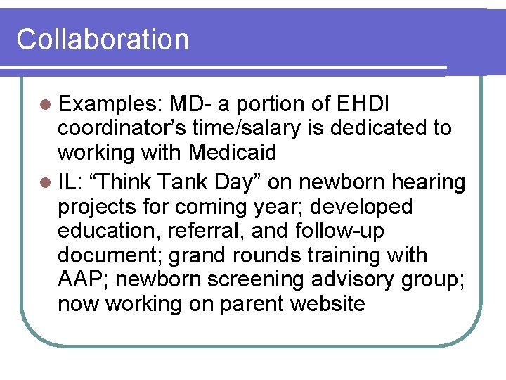 Collaboration l Examples: MD- a portion of EHDI coordinator's time/salary is dedicated to working
