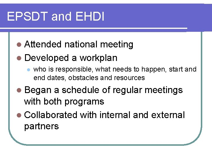 EPSDT and EHDI l Attended national meeting l Developed a workplan l who is